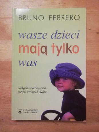 Bruno Ferrero, Wasze dzieci mają tylko was. NOWA