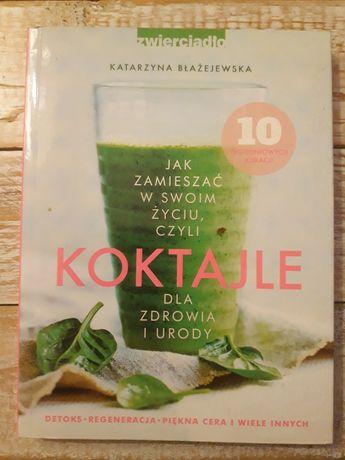 Koktajle dla zdrowia i urody. Katarzyna Błażejewska