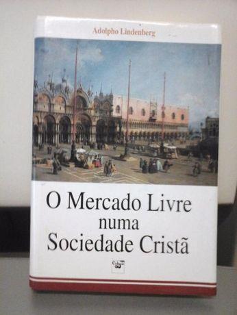 LIVRO O Mercado Livre Numa Sociedade Cristã de Adolpho Lindenberg