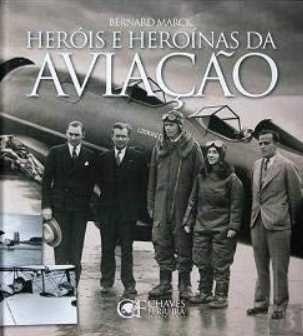 Heróis e Heroínas da Aviação de Bernard Marck