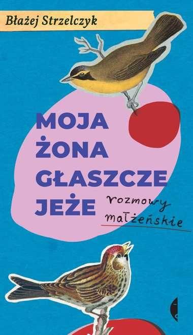 Moja żona głaszcze jeże Błażej Strzelczyk Warszawa - image 1