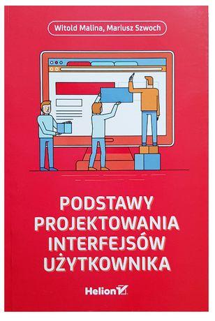 Podstawy projektowania interfejsów użytkownika. W. Malina, M. Szwoch