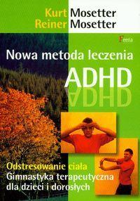 """""""Nowa metoda leczenia ADHD"""" Kurt Mosseter, Reiner Mosseter"""