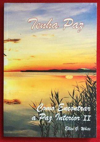Tenha Paz - Como Encontrar a Paz Interior II - Ellen G. White