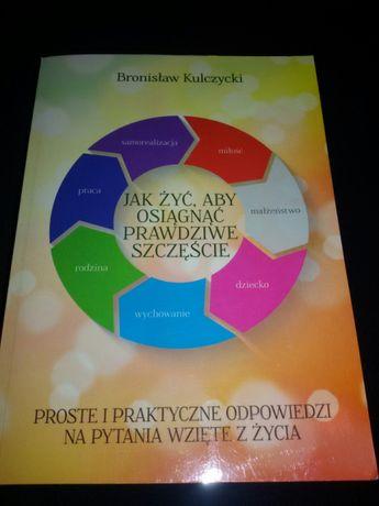 Jak żyć aby osiągnąć prawdziwe szczęście Bronisław Kulczycki