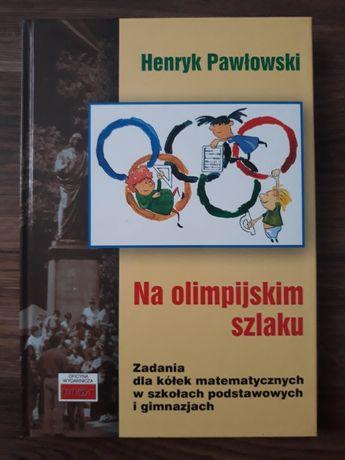 Na olimpijskim szlaku zadania dla kółek matematycznyc Henryk Pawłowski