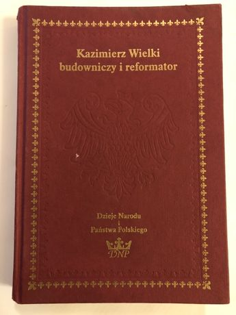 Kazimierz Wielki budowniczy i reformator