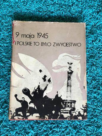 9 maj 1945 i Polskie to było zwyciestwo