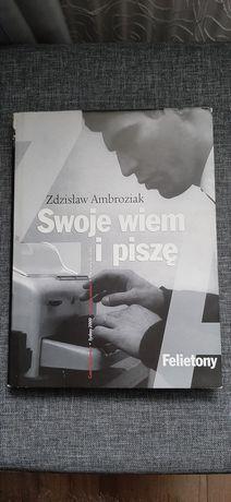 """Książka """"Swoje wiem i piszę"""" Zdzisław Ambroziak wyd.Efor"""