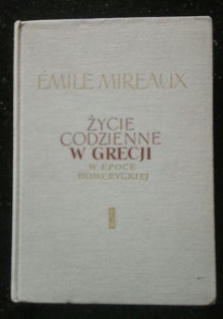 Życie codzienne w Grecji w epoce homeryckiej Emile Mireaux