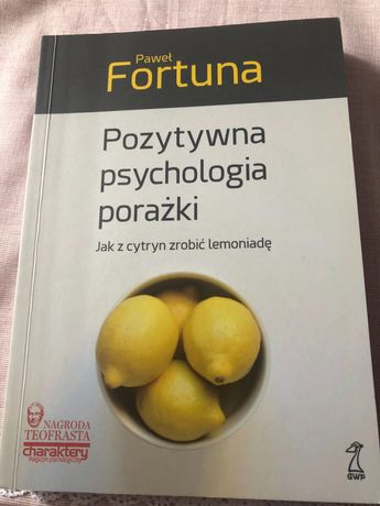 Pozytywna psychologia porażki- jak z cytryn zrobić lemoniadę.