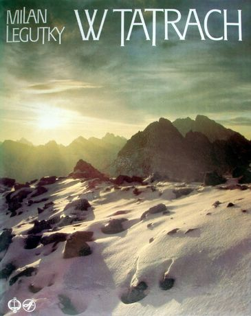 W Tatrach. Milan Legutky. Album słowacko-polski.