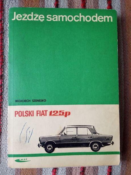 """Książka """"Jeżdżę samochodem Polski Fiat 125P"""""""