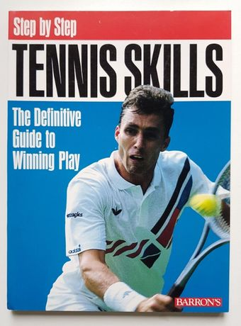 Tennis Skills,The Definitive Guide to Winning Play