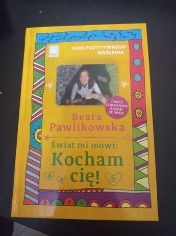 Beata Pawlikowska Świat mi mówi: Kocham Cię!
