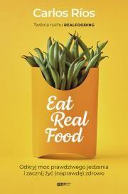 Eat Real Food. Odkryj moc prawdziwego jedzenia i zacznij żyć