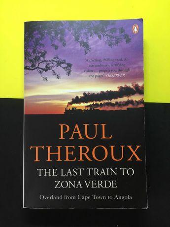 Paul Theroux - The Last Train to Zona Verde (Portes CTT Grátis)