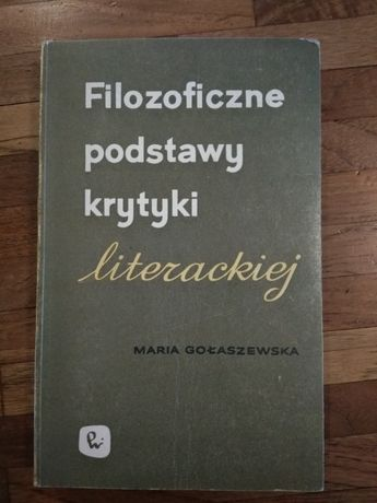 Filozoficzne podstawy krytyki literackiej Maria Gołaszewska