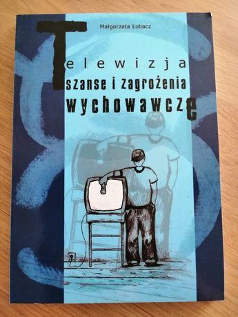 """""""Telewizja szanse i zagrożenia wychowawcze"""" Małgorzata Łobacz"""