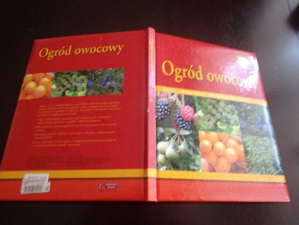 Ogród owocowy. Świeże i zdrowe owoce-poradnik upraw i zbiorów.
