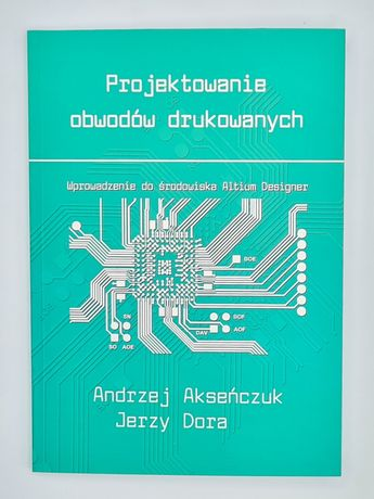 PROJEKTOWANIE OBWODÓW Drukowanych Książka poradnik Altium Designer