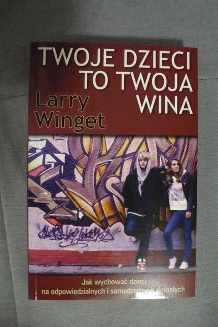 TWOJE dzieci to Twoja wina! Larry Winget