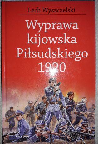 Wyprawa kijowska Piłsudskiego 1920 Lech Wyszczelski