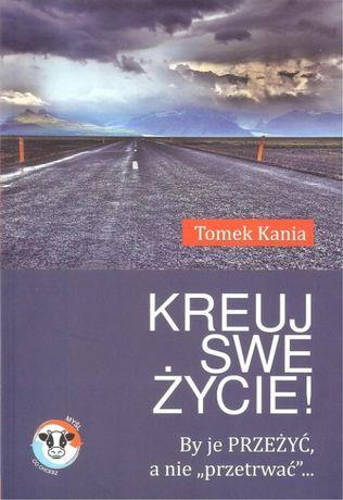 """Książka """"Kreuj swe życie"""" Tomek Kania"""