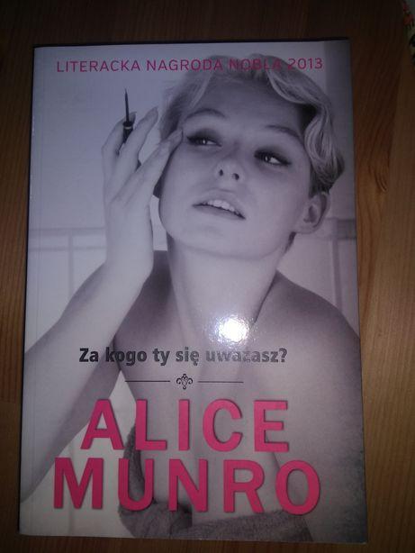 Alice Munro Za kogo ty się uważasz?
