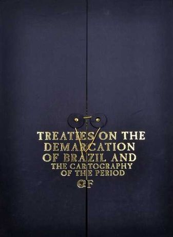Treaties on the Demarcation of Brazil The cartography of the Period