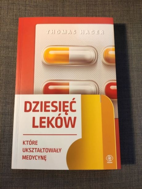 Dziesięć leków które ukształtowały medycynę - Thomas Hager