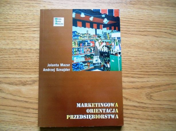 Marketingowa orientacja przedsiębiorstwa J. Mazur , A. Sznajder WSH