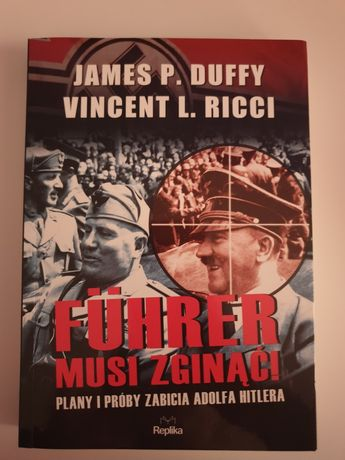 Führer musi zginąć! Plany i próby zabicia Adolfa Hitlera Duffy Ricci