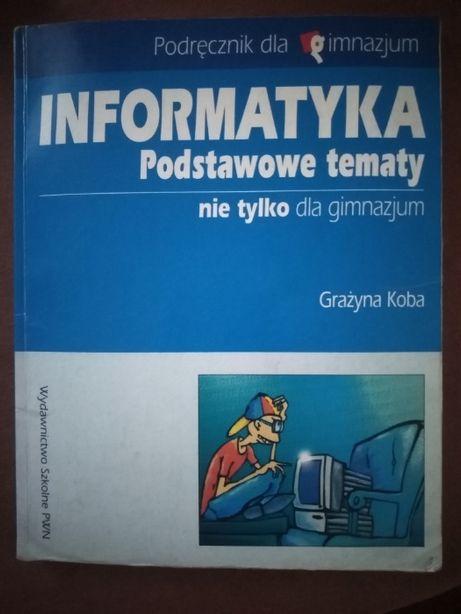 Informatyka Podstawowe tematy nie tylko dla gimnazjum Grażyna Koba