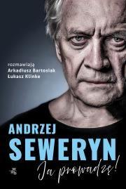 ANDRZEJ SEWERYN JA PROWADZĘ Autor: Łukasz Klinke Arkadiusz Bartosiak W