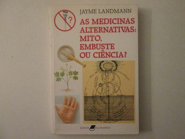 As medicinas alternativas: Mito, embuste ou Ciência?- Jayme Landmann