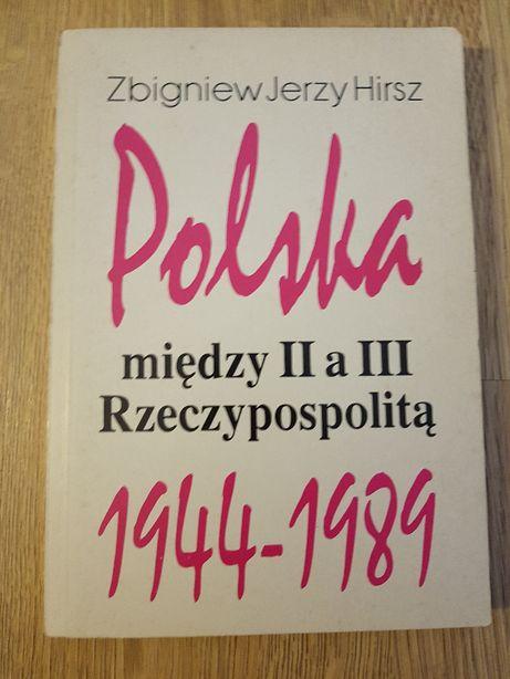 Zbigniew Jerzy Hirsz Polska między II a III Rzeczypospolitą 1944/1989