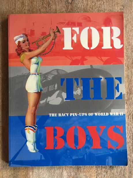 For the Boys The Racy Pin-Ups of World War II