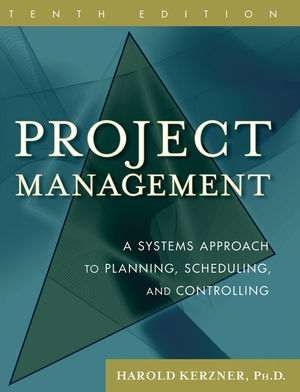 Project Management: A Systems Approach to Planning, Scheduling, and Co