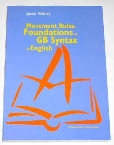 Jacek Witkoś - Movement Rules. Foundations of GB Syntax of English