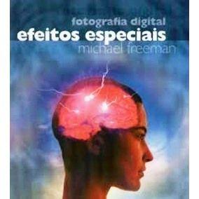 Fotografia Digital, Efeitos Esp - Michael Freeman (NOVO OFERTA portes)