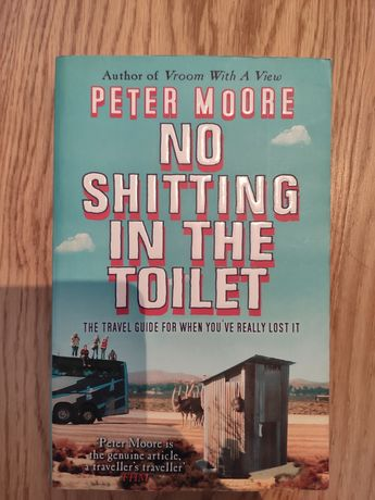 No shitting in the toilet. Peter Moore
