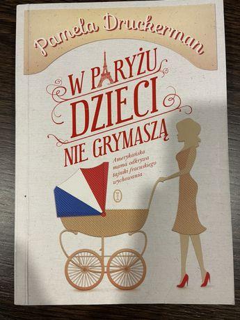 """Książka ,,W Paryżu dzieci nie grymaszą"""" / Pamela Druckerman"""