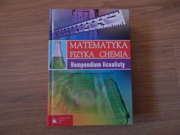 Kompendium licealisty matematyka, fizyka, chemia nowa