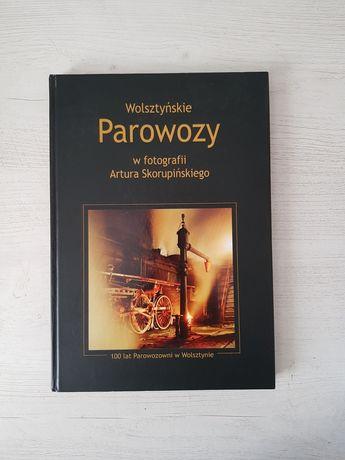 Wolsztyńskie Parowozy w fotografii Artura Skorupińskiego