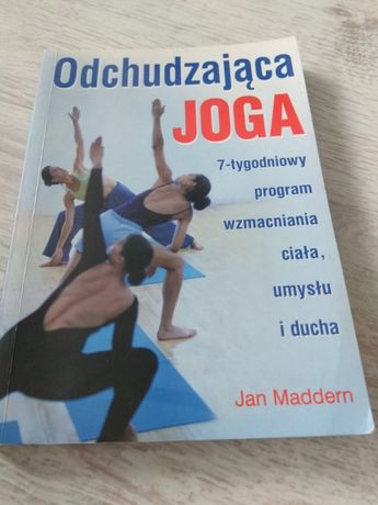 Odchudzająca joga. 7 tygodniowy program wzmacniania ciała umysłu i duc