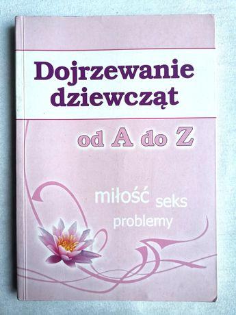 książka Dojrzewanie dziewcząt od A do Z. Miłość, seks, problemy