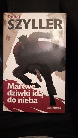 """""""Martwe dziwki idą do nieba"""" Donat Szyller"""