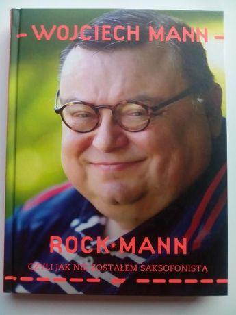 Wojciech Mann - RockMann czyli jak nie zostałem saksofonistą