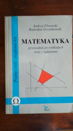Matematyka Przewodnik po wykładach z zadaniami. Flisowski